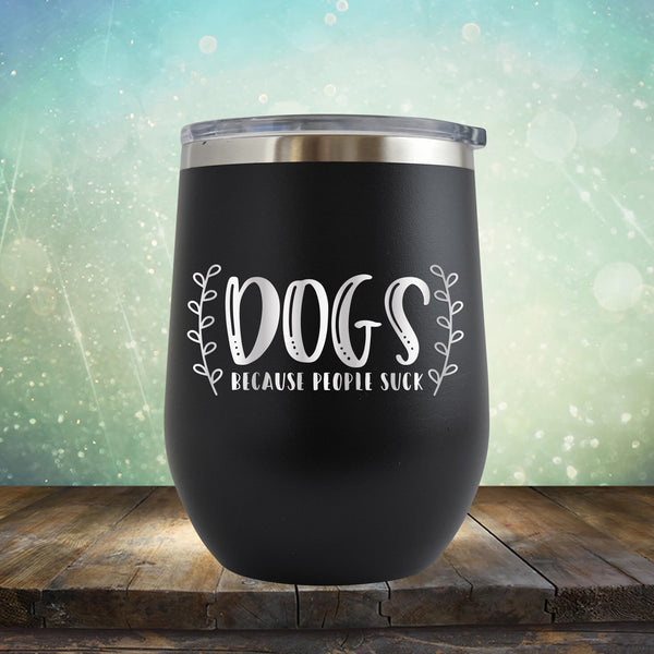 DOGS Because People Suck - Stemless Wine Cup