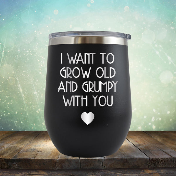 I Want to Grow Old and Grumpy with You - Stemless Wine Cup
