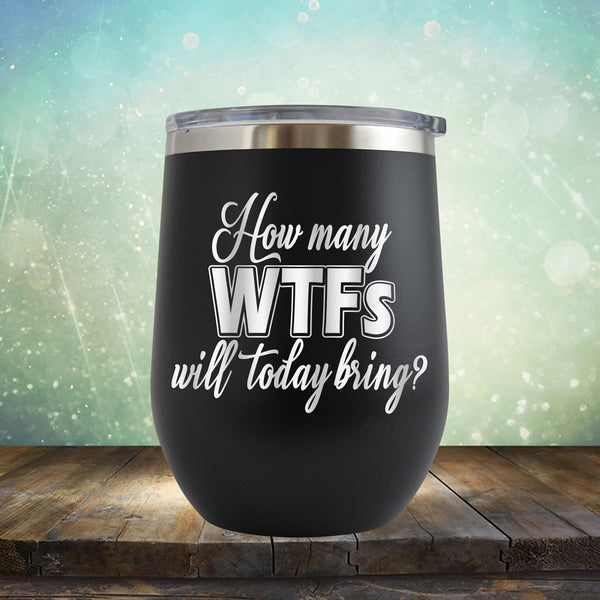 How Many WTFs Will Today Bring - Stemless Wine Cup