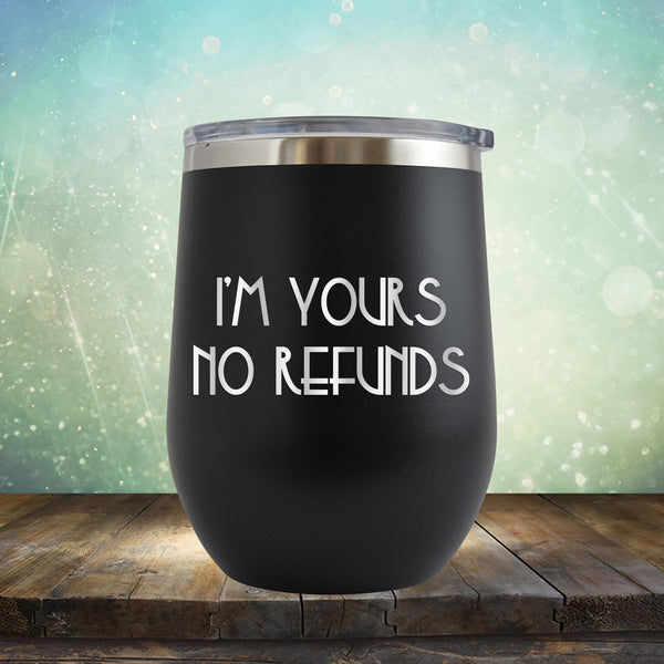 I'M Yours No Refunds - Stemless Wine Cup
