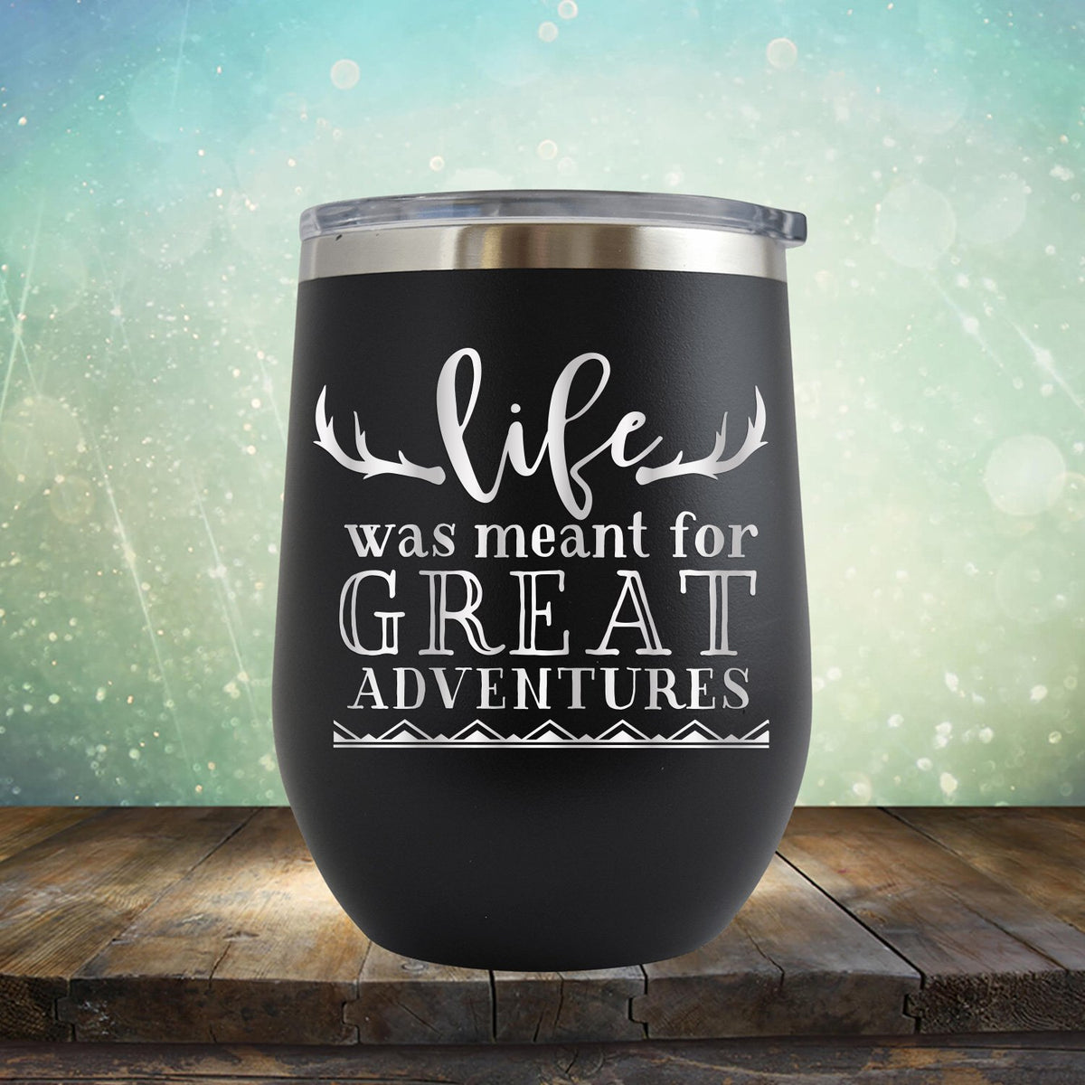 Life Was Meant For Great Adventures - Stemless Wine Cup