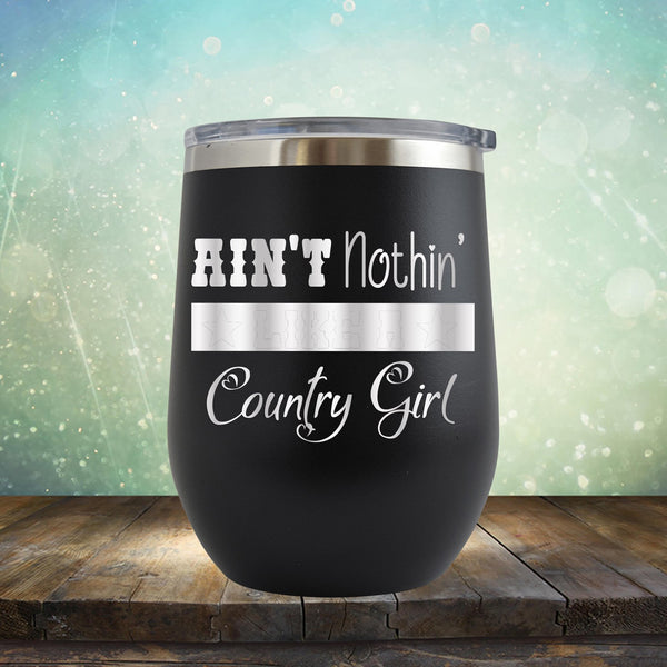 Ain't Nothin' Like A Country Girl - Stemless Wine Cup