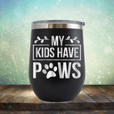 My Kids Have Paws - Stemless Wine Cup