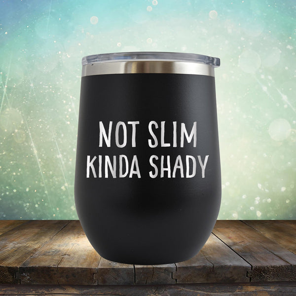 Not Slim Kinda Shady - Stemless Wine Cup