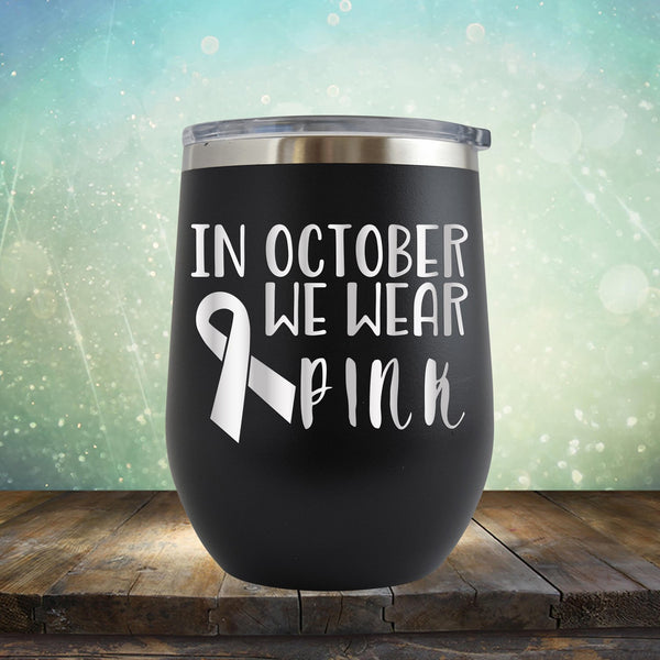 In October We Wear Pink - Wine Tumbler