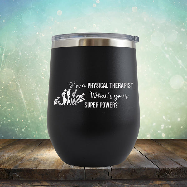 I'm A Physical Therapist What's Your Super Power - Stemless Wine Cup