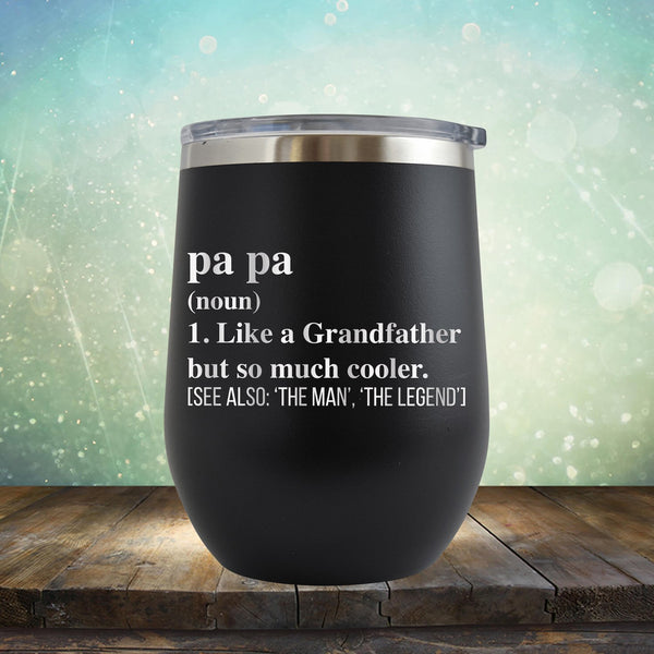Pa Pa (Noun) 1. Like A Grandfather But So Much Cooler [See Also: 'The Man' 'The Legend'] - Stemless Wine Cup