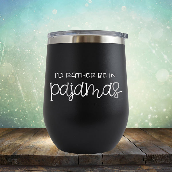 I'd Rather Be in Pajamas - Stemless Wine Cup