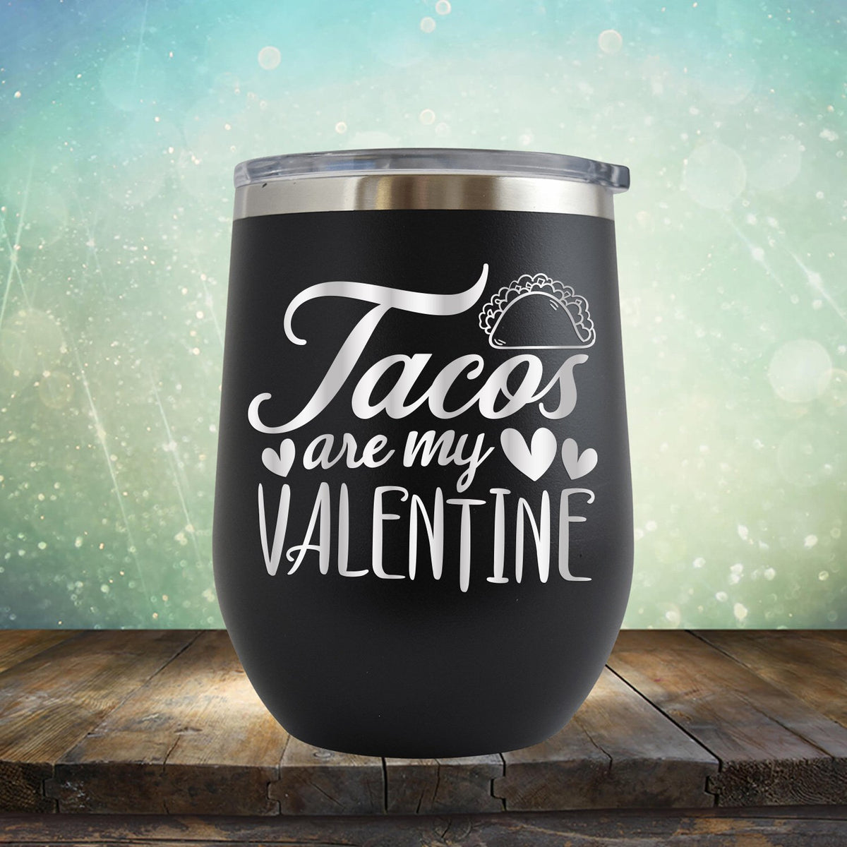 Tacos Are My Valentine - Stemless Wine Cup