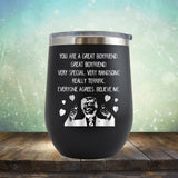 Trump You Are A Great Boyfriend - Stemless Wine Cup