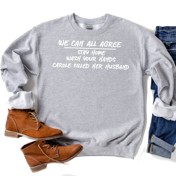 We Can All Agree Stay Home Carole Killed Her Husband - Long Sleeve Heavy Crewneck Sweatshirt