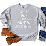 I Have 2 Titles Dad and Grandpa and I Love Them Both - Long Sleeve Heavy Crewneck Sweatshirt