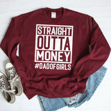 Straight Outta Money DAD OF GIRLS - Long Sleeve Heavy Crewneck Sweatshirt