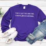 You Can't Scare Me I Have 3 Daughters - Long Sleeve Heavy Crewneck Sweatshirt