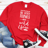 All Good Things Are Wild & Free - Long Sleeve Heavy Crewneck Sweatshirt