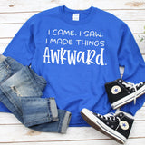 I Came I Saw I Made Things Awkward - Long Sleeve Heavy Crewneck Sweatshirt