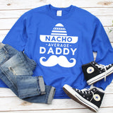 Nacho Average Daddy with Mustache - Long Sleeve Heavy Crewneck Sweatshirt