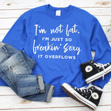 I'm Not Fat, I'm Just So Freakin' Sexy It Overflows - Long Sleeve Heavy Crewneck Sweatshirt