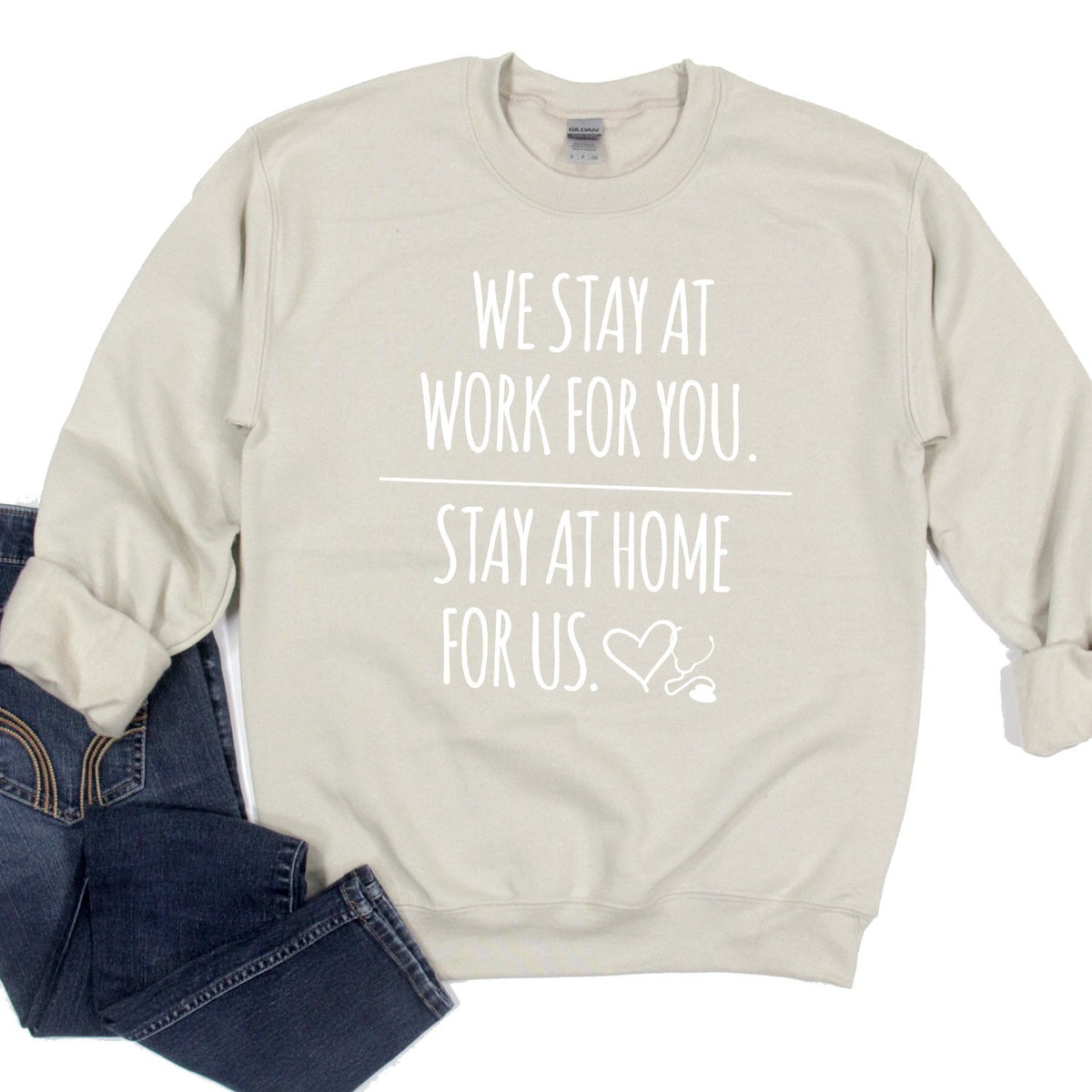 We Stay at Work for You Stay at Home for Us - Long Sleeve Heavy Crewneck Sweatshirt