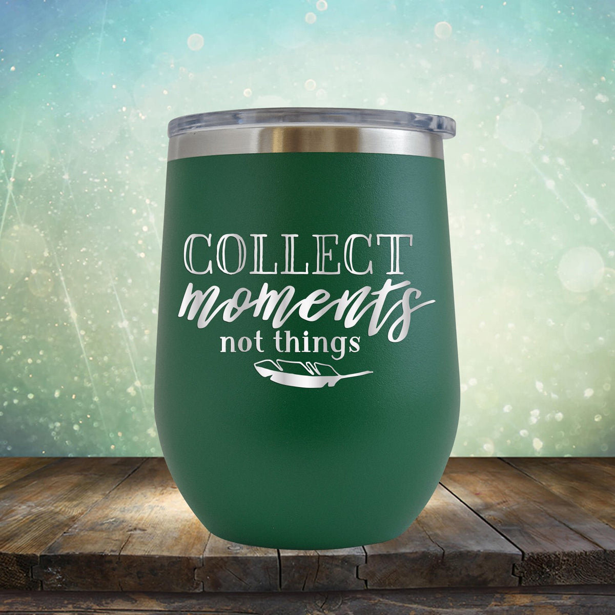 Collect Moments Not Things - Stemless Wine Cup