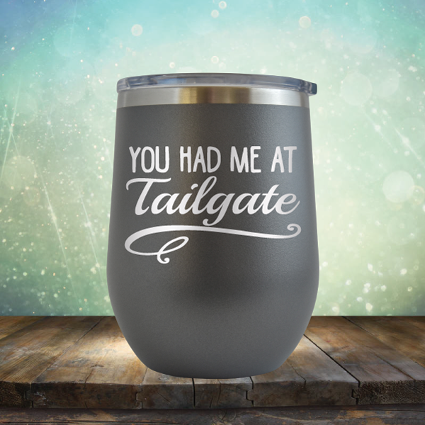 You Had Me At Tailgate - Stemless Wine Cup