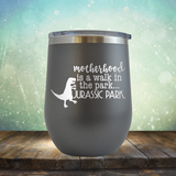 motherhood is a walk in the park. JURASSIC PARK - Stemless Wine Cup