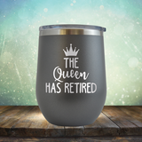 The Queen has Retired - Stemless Wine Cup