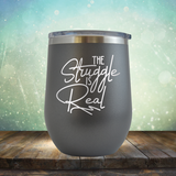 The Struggle is Real - Stemless Wine Cup