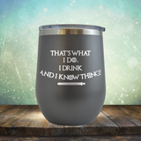 I Drink and I Know Things - Stemless Wine Cup