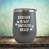 Rescued is My Favorite Breed - Stemless Wine Cup