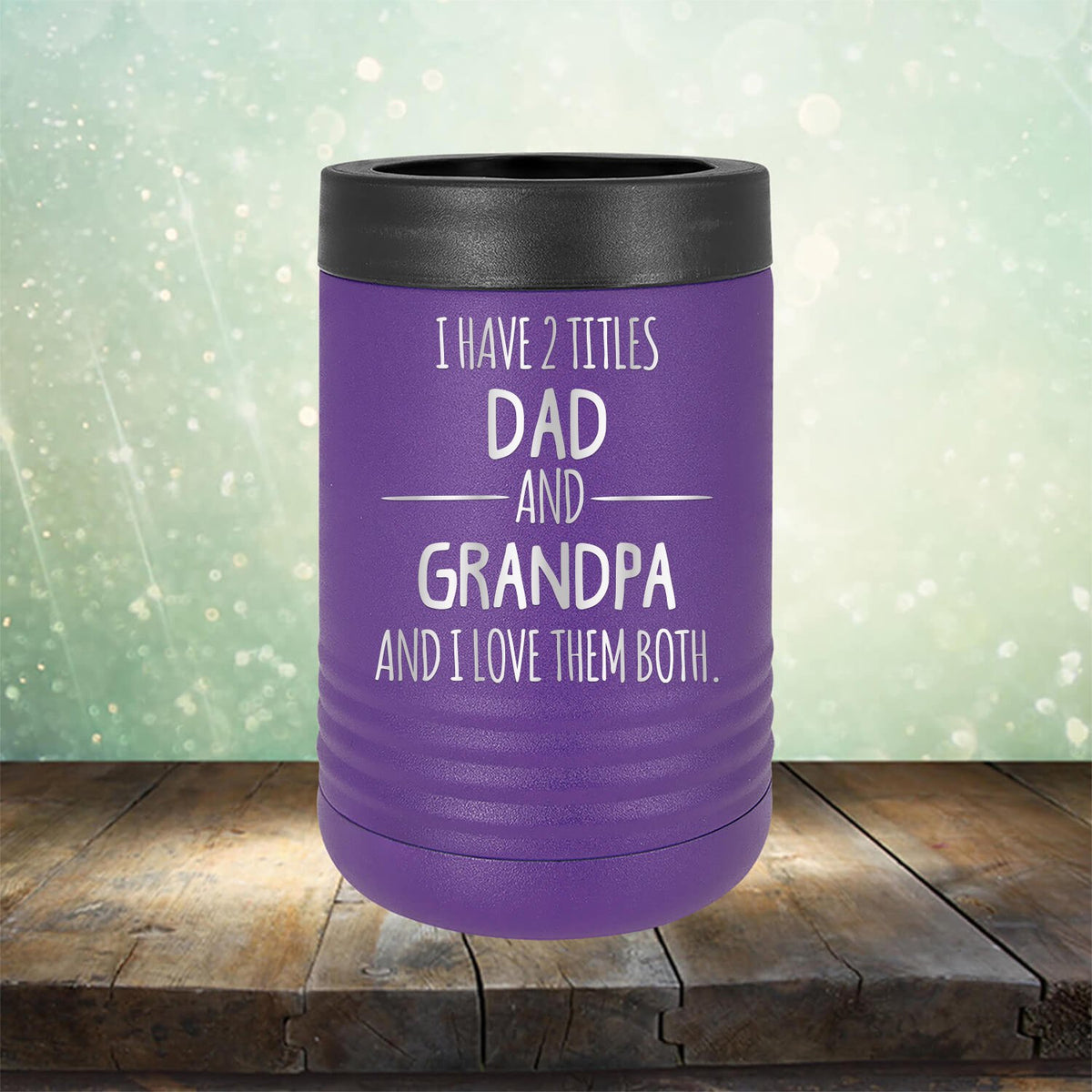 I Have 2 Titles Dad and Grandpa and I Love Them Both