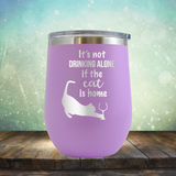 It's Not Drinking Alone If The Cat is Home - Stemless Wine Cup