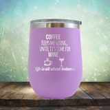 Coffee Keeps Me Going, Until It's Time for Wine - Stemless Wine Cup