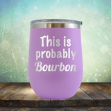 This is Probably Bourbon - Stemless Wine Cup