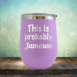 This is Probably Jameson - Stemless Wine Cup