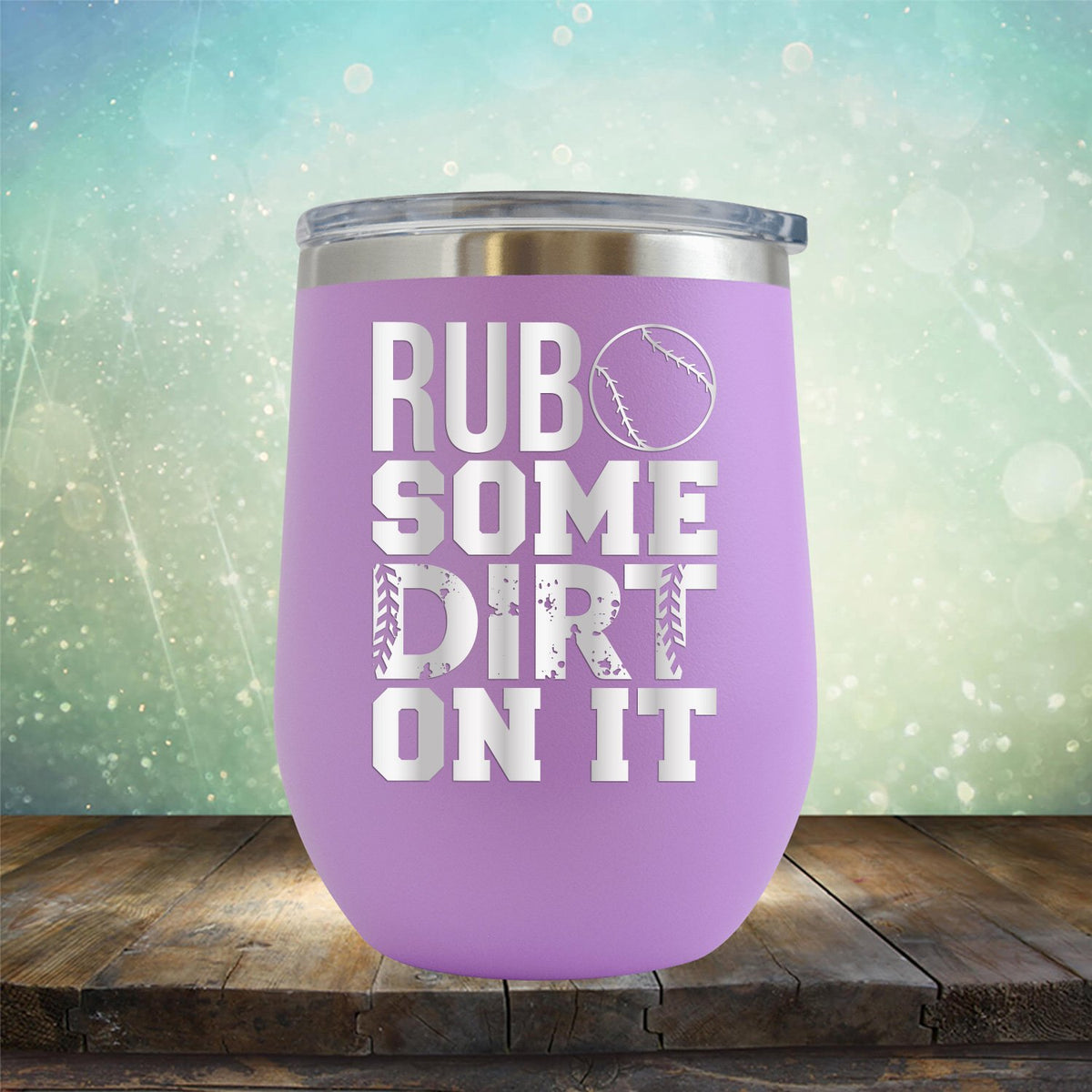 Rub Some Dirt On It - Wine Tumbler