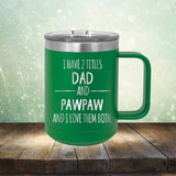 I Have 2 Titles Dad and Pawpaw and I Love Them Both