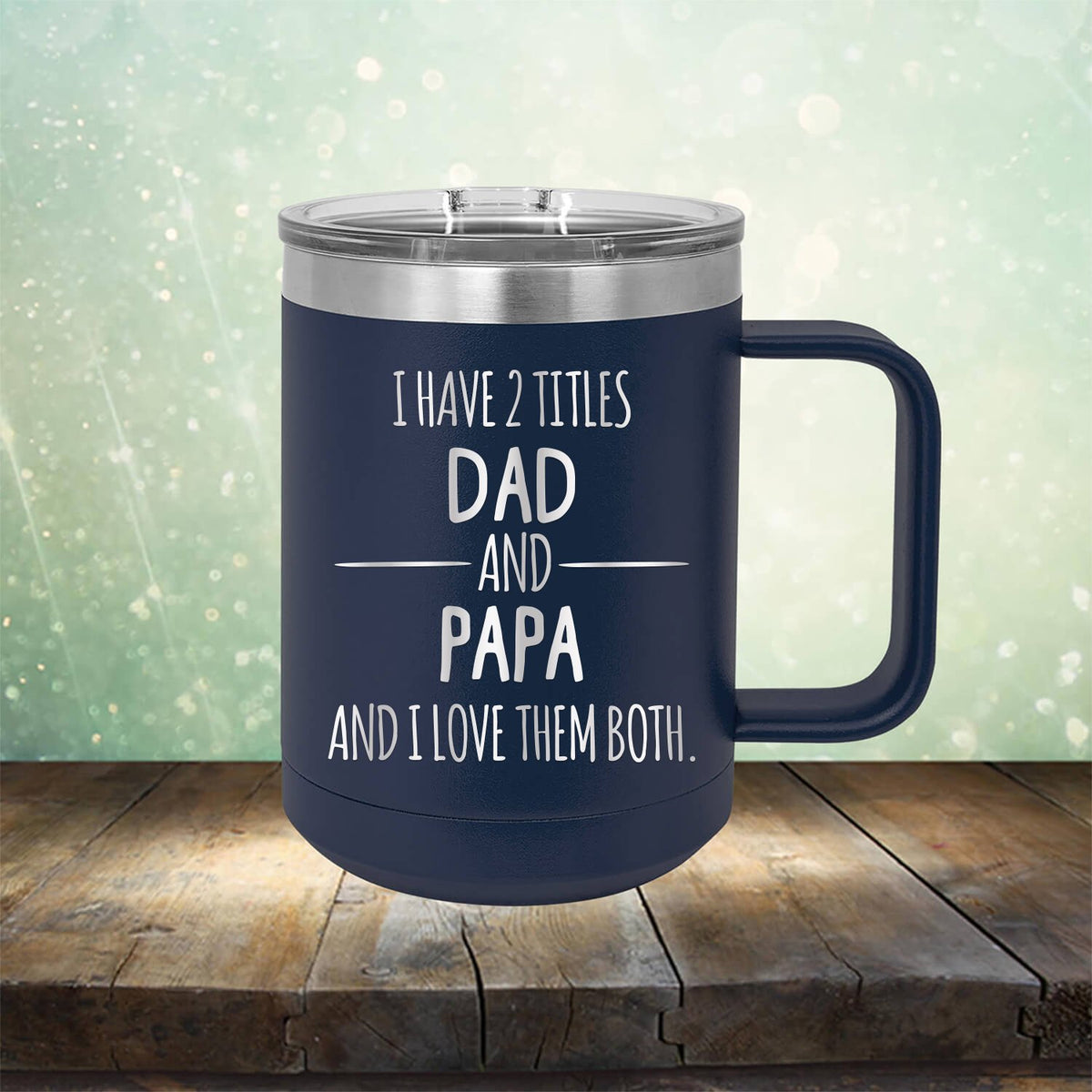 I Have 2 Titles Dad and Papa and I Love Them Both