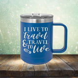 I Live to Travel & Travel to Live