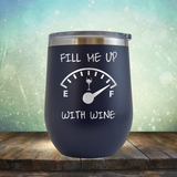Fill Me Up With Wine - Stemless Wine Cup