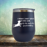 A Woman Cannot Survive on Wine Alone. She also needs her French Bulldog - Stemless Wine Cup