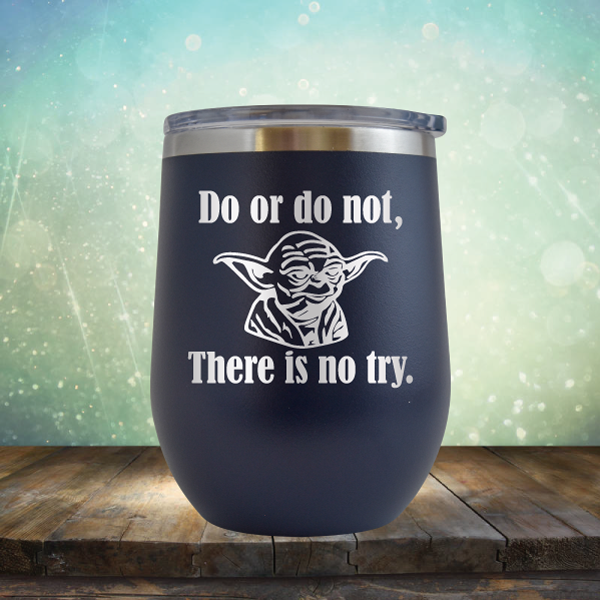 Do or do not, There is no try - Stemless Wine Cup
