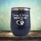 Dogs & Wine Make Me Feel Fine - Stemless Wine Cup
