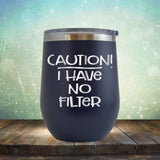 Caution I Have No Filter - Stemless Wine Cup