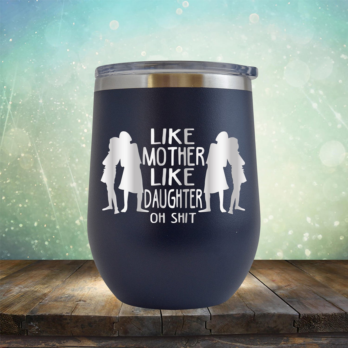 Like Mother Like Daughter Oh Shit - Stemless Wine Cup