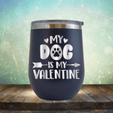 My Dog Is My Valentine - Stemless Wine Cup