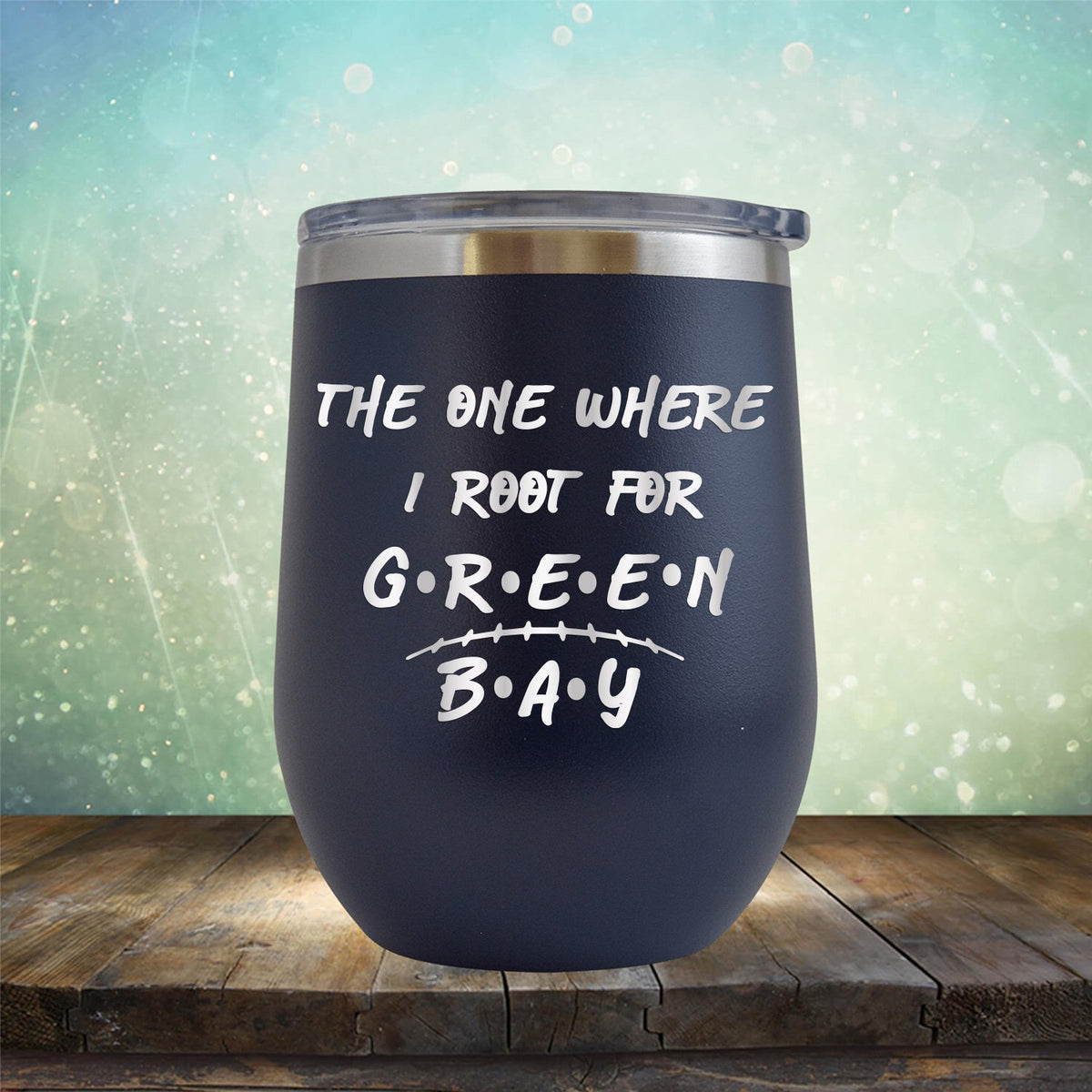 The One Where I Root For Green Bay - Wine Tumbler