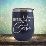 Running Late is My Cardio - Stemless Wine Cup