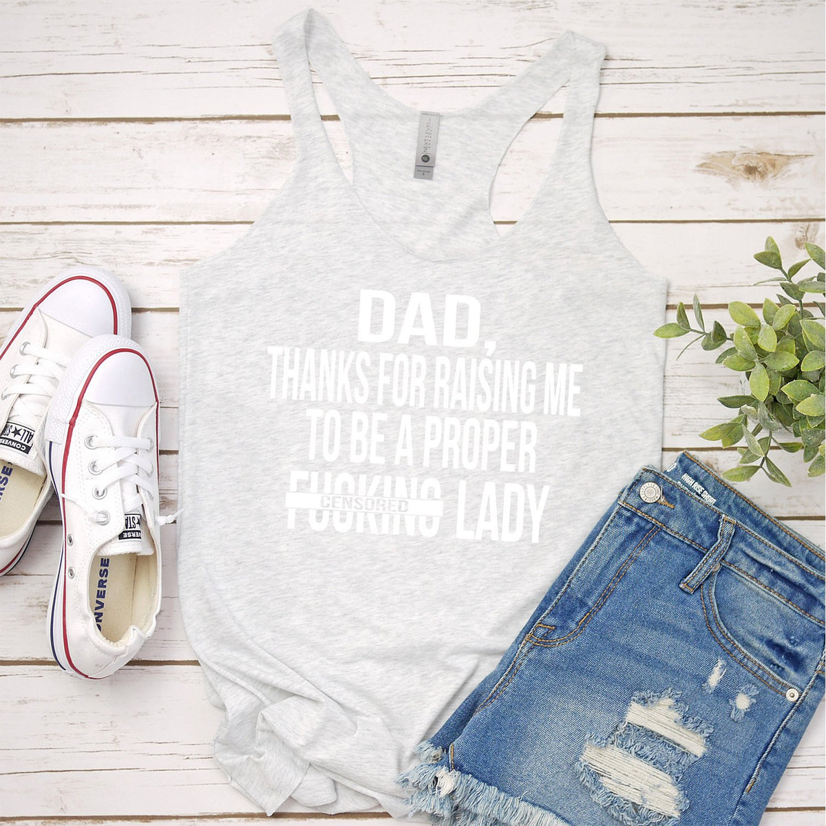 DAD Thanks For Raising Me To Be A Proper Fucking Lady - Tank Top Racerback