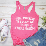 Good Morning to Everyone Except Carole Baskin - Tank Top Racerback